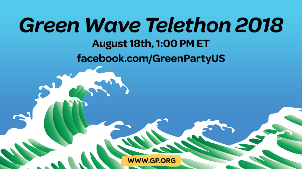 the green party of the united states gpus is excited to announce our first national green wave telethon on saturday august 18th tune in for live
