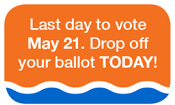 Last day to mail you ballot is May 17. Vote today!