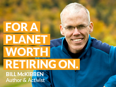 """For a planet worth retiring on"" Bill McKibben - 350.org"