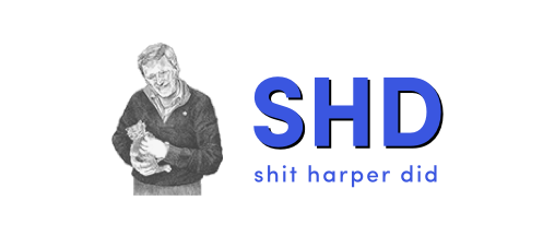 Shit Harper Did