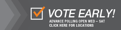 VOTE EARLY! - Advance polling open Wed - Sat, Click here for locations