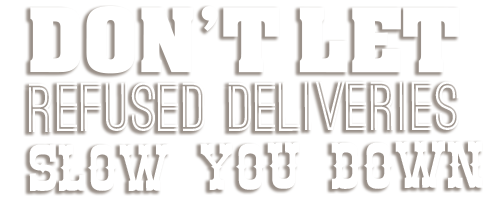 Don't let Refused Deliveries Slow you down