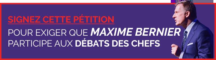 SIGNEZ CETTE PÉTITION POUR EXIGER QUE MAXIME BERNIER PARTICIPE AUX DÉBATS DES CHEFS!