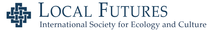 Local Futures/International Society for Ecology and Culture