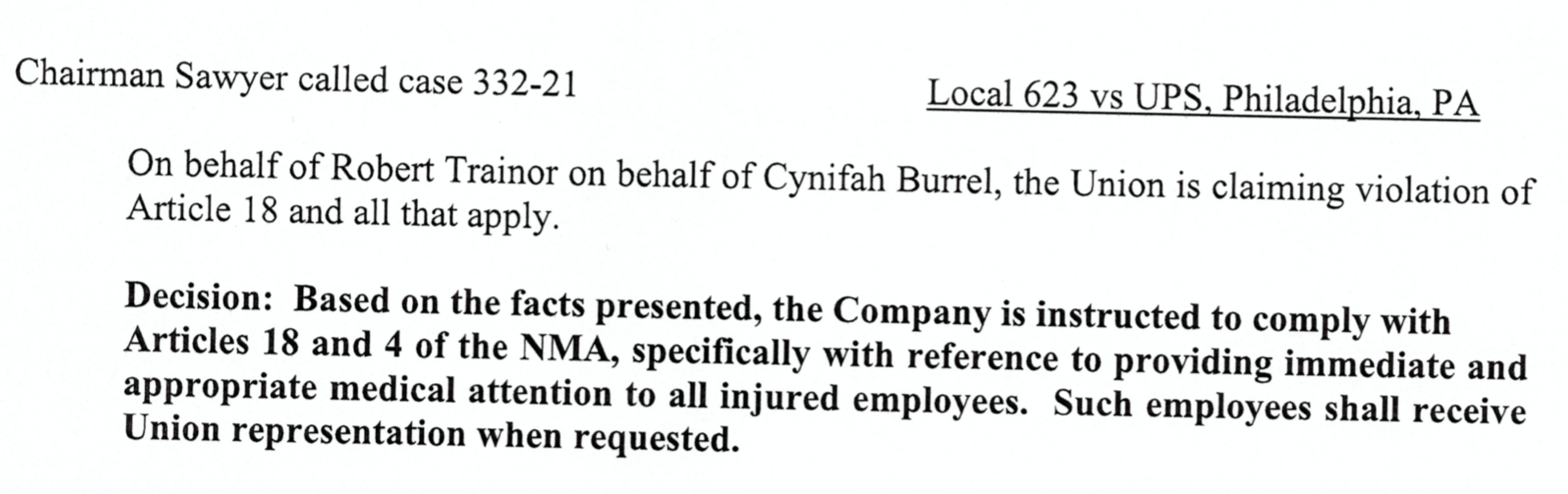 Decision: Based on the facts presented, the Company is instructed to comply with Articles 18 and 4 of the NMA, specifically with reference to provideing immediate and appropriate medical attention to all injured employees. Such employees shall receive Union representation when requested.
