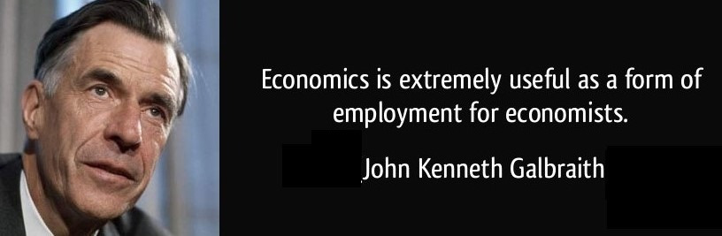 quote-economics-is-extremely-useful-as-a-form-of-employment-for-economists-john-kenneth-galbraith-67568.jpg