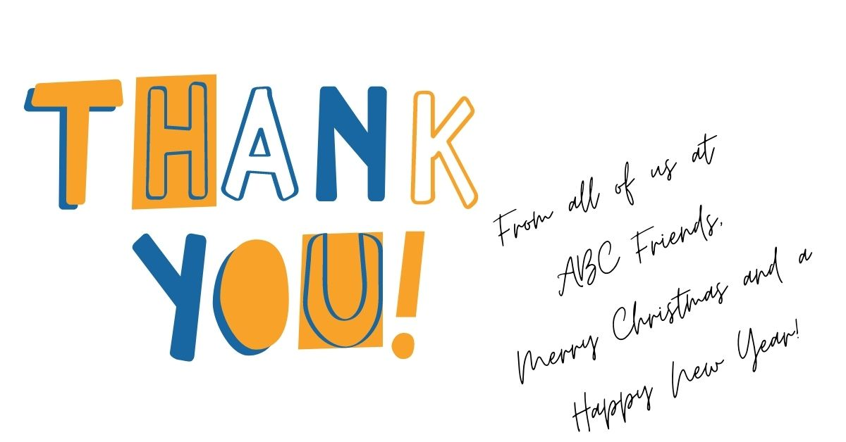 Fancy text: Thank you - From all of us at ABC Friends - Merry Christmas and a Happy New Year!