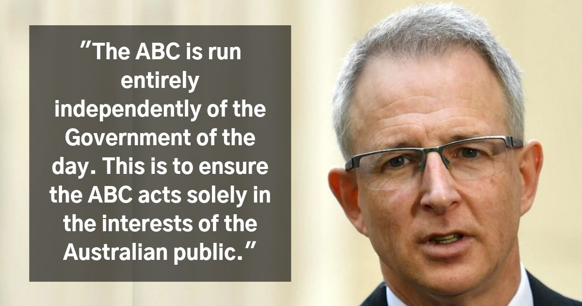 Paul Fletcher in 2009: The ABC is run entirely independently of the Government of the day. This is to ensure the ABC acts solely in the interests of the Australian public.