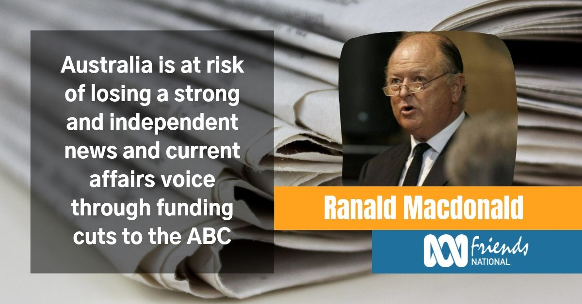 Australia is at risk of losing a strong and independent news and current affairs voice says Ranald Macdonald