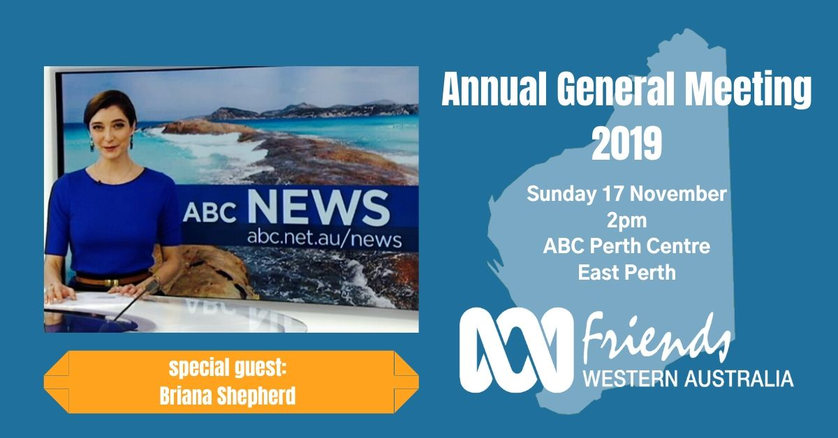 ABC Friends WA will be holding their Annual General Meeting on November 17, 2019 with special guest, ABC's Briana Shepard.