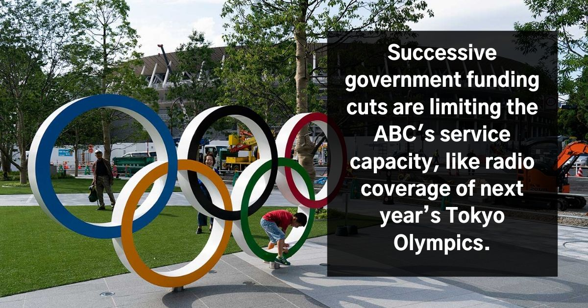 Successive government funding cuts are limiting ABC service capacity, like ABC's radio coverage of next year's Tokyo Olympics.