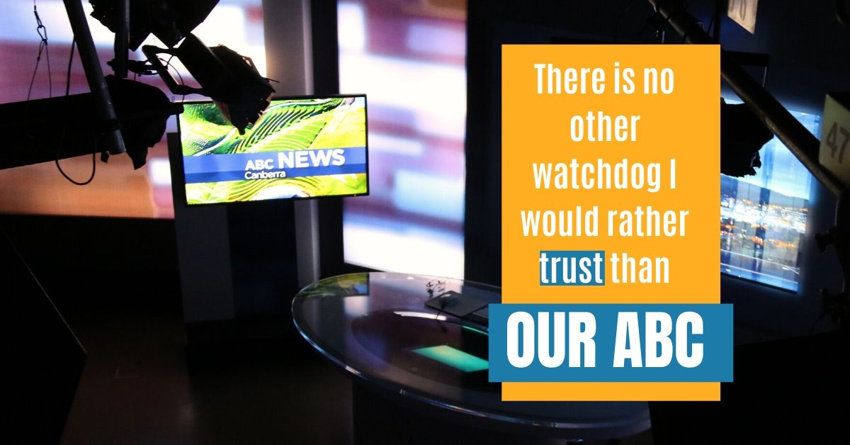 There is no other watchdog I would rather trust than our ABC