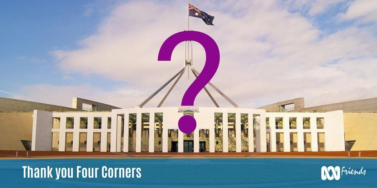Purple question mark superimposed on Australian Federal Parliament. Text reads 'Thank you Four Corners'