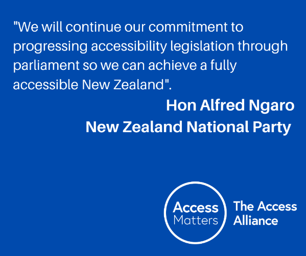 """Blue Tile: """"We will continue our commitment to progressing accessibility legislation through parliament so we can achieve a fully accessible New Zealand"""". Hon Alfred Ngaro, New Zealand National Party."""