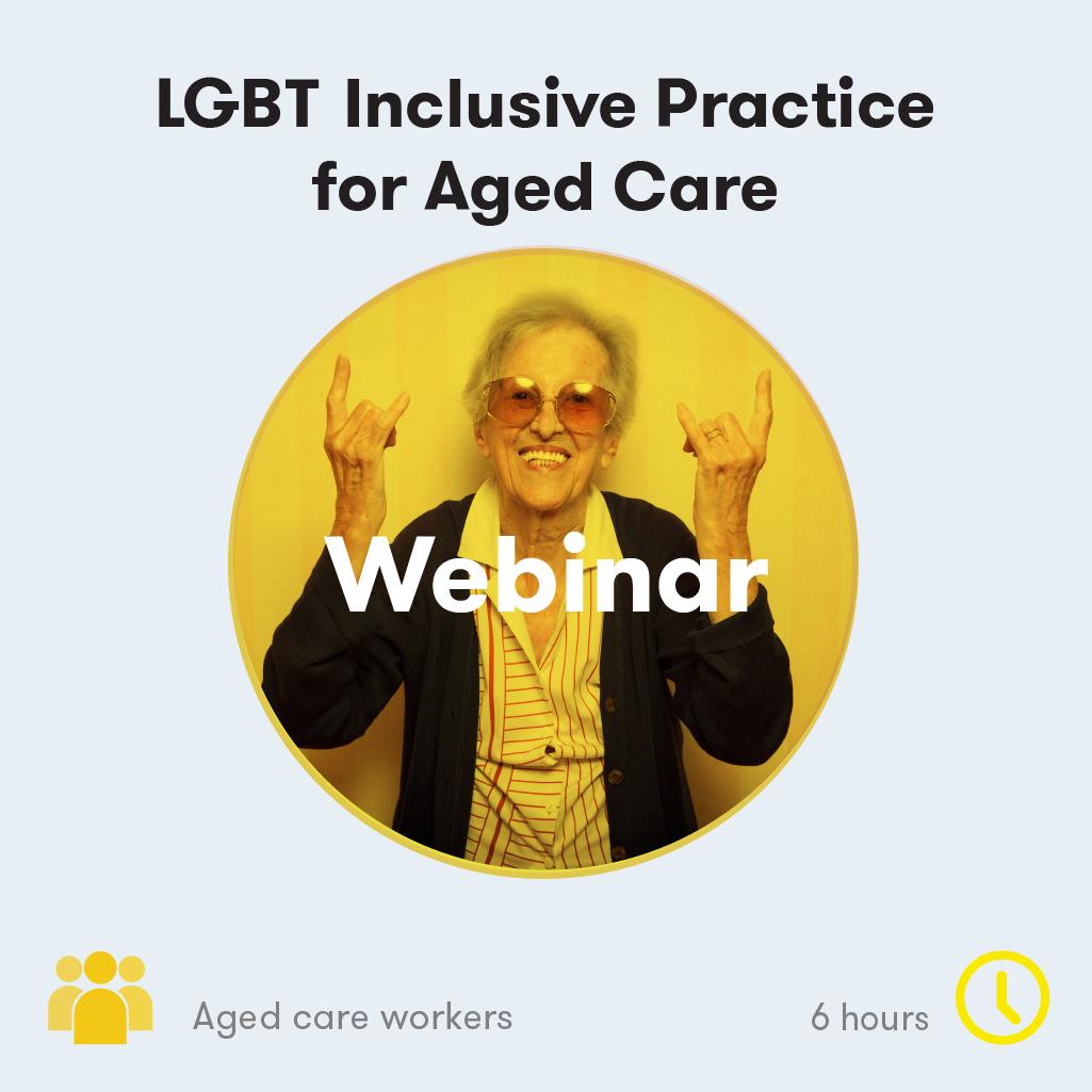 LGBT Aged Care Inclusive Practice Webinar