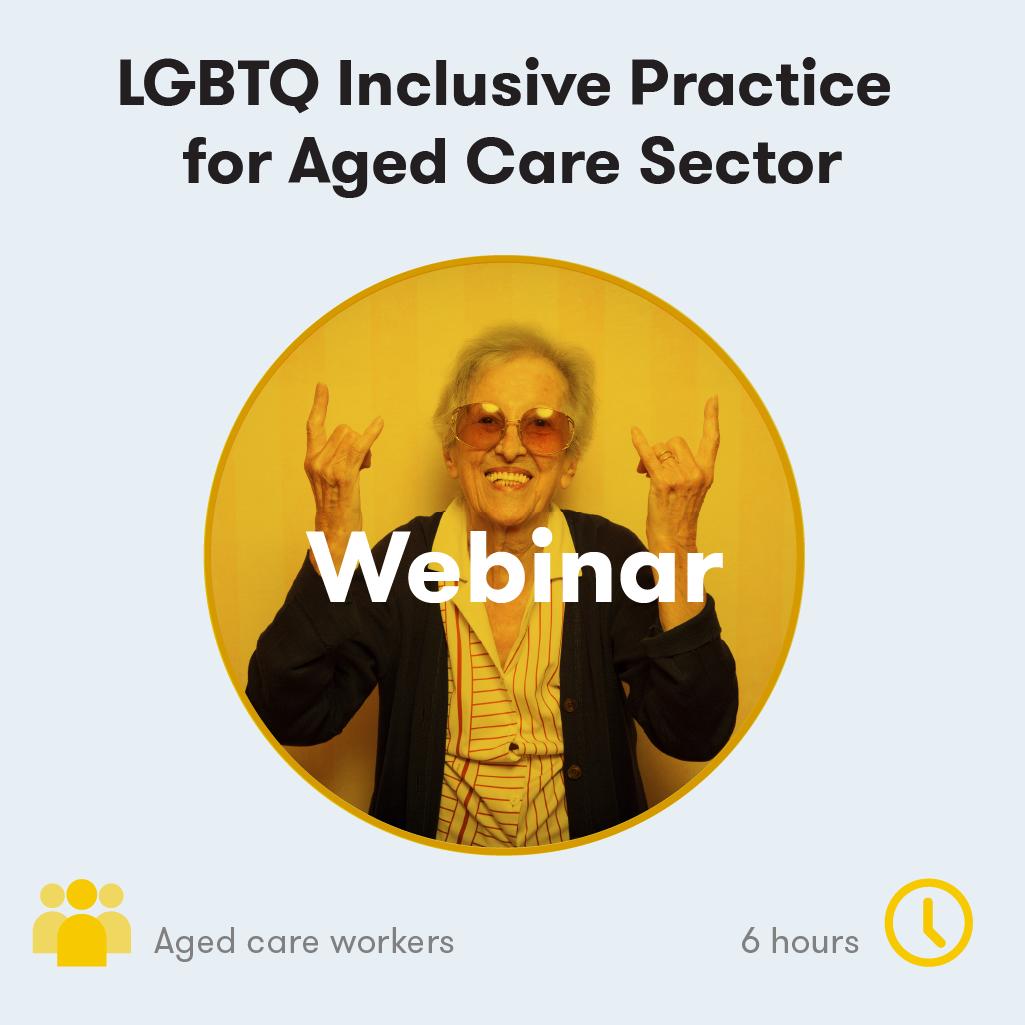 LGBTQ Aged Care Inclusive Practice Webinar