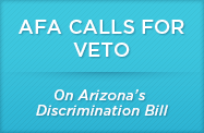 afa-calls-for-veto-arizona-discrimination-bill.png
