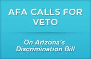 afa-calls-for-veto-arizona-discrimination-bill.png