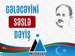 Musavat urge Azeris to 'change the future with your voice'