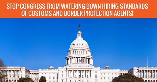 Stop Congress from Watering Down CBP Hiring Requirements - Southern