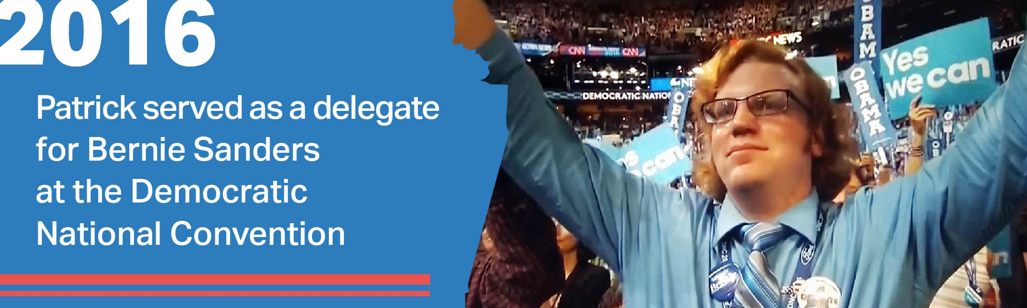 Patrick served as a delegate  for Bernie Sanders  at the Democratic  National Convention
