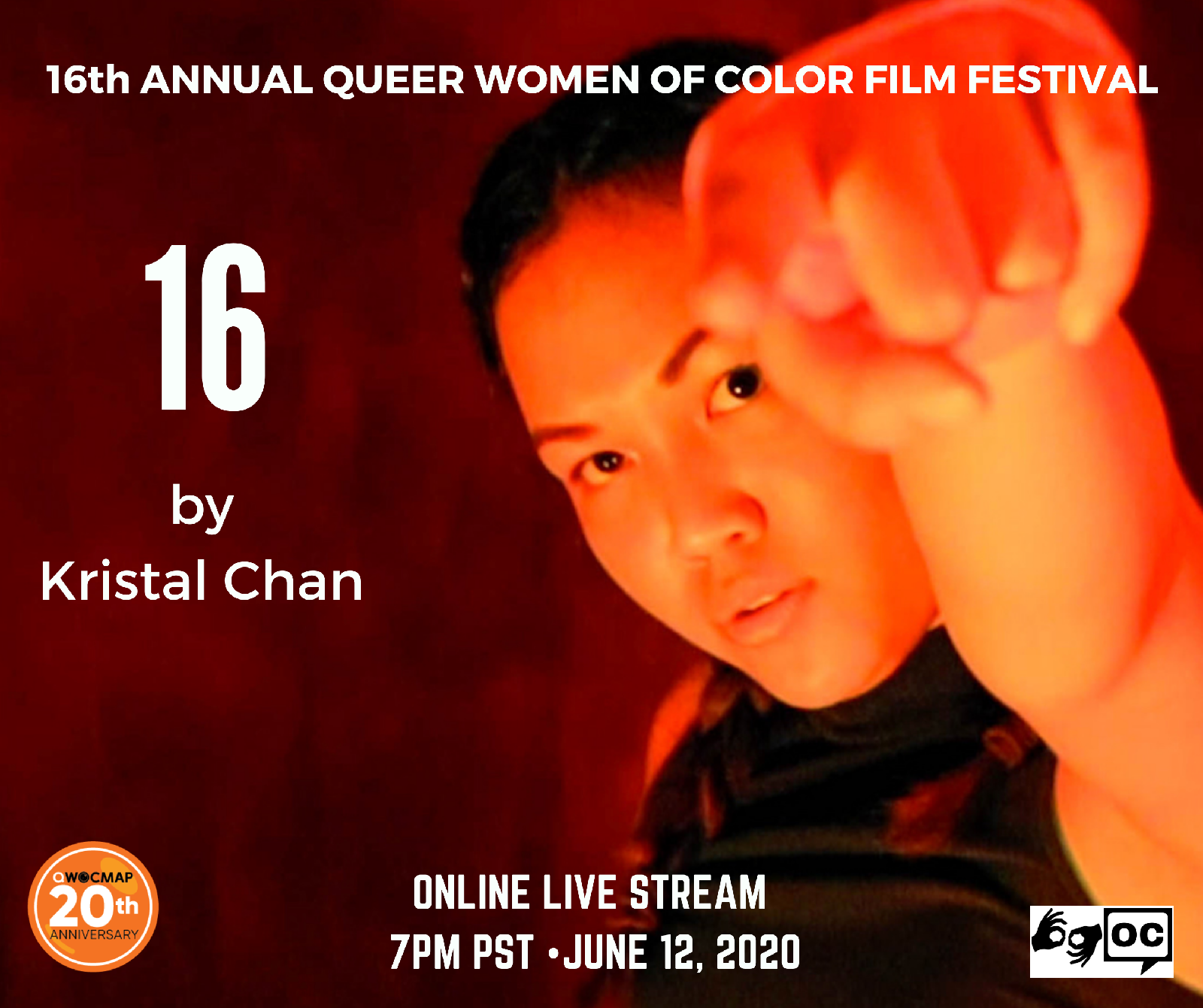 A queer half Chinese, half Malay woman with medium brown skin  looks fiercely at the camera, one fist raised in front of her face. The top of the image reads 16th Annual Queer Women of Color Film Festival.Text below reads 16 by Kristal Chan. The QWOCMAP logo is on the bottom left, the ASL and open captions logo are on the bottom right. Text reads ONLINE LIVE STREAM 7PM PST JUNE 12, 2020.