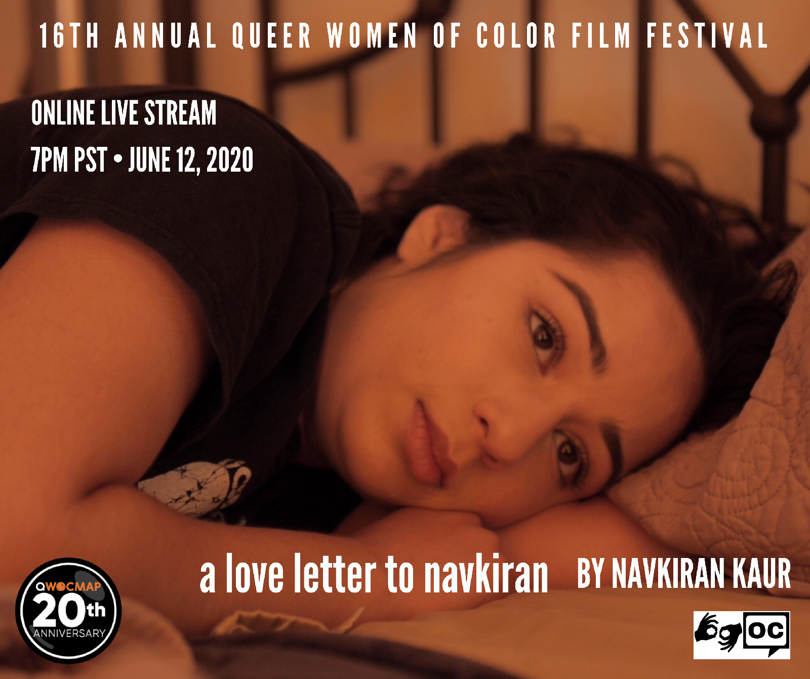 A queer Sikh Punjabi nonbinary femme with medium brown skin and dark brown hair lays in bed looking reflectively to her right. The top of the image reads 16th Annual Queer Women of Color Film Festival. Text below reads A Love Letter to Navkiran by Navkiran Kaur. The QWOCMAP logo is on the bottom left, ASL & open captions logos are on the bottom right. Text below reads ONLINE LIVE STREAM 7PM PST JUNE 12, 2020.