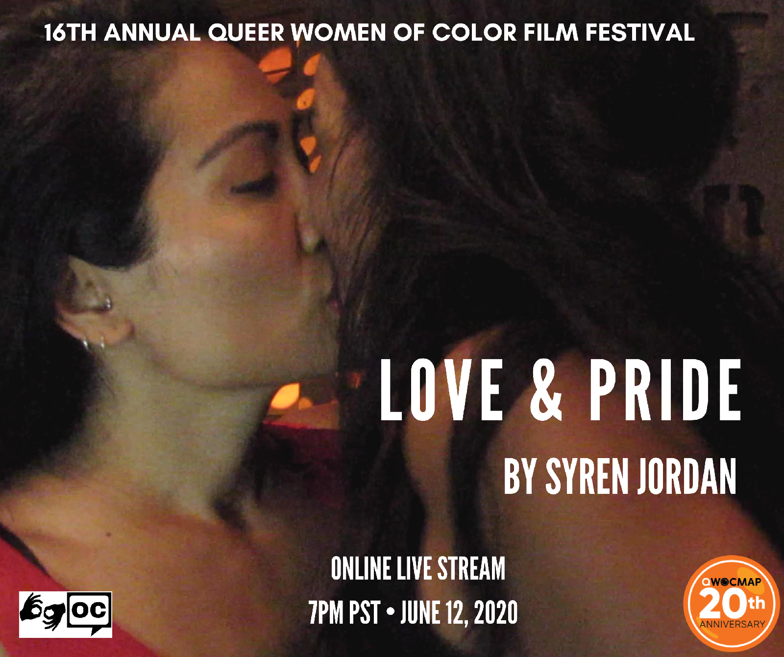 A Filipina woman with medium brown skin is kissing a medium brown skinned Puerto Rican woman in dark orange lighting. The top of the image reads 16th Annual Queer Women of Color Film Festival.Text below reads LOVE & PRIDE by Syren Jordan. The QWOCMAP logo is on the bottom right, the ASL and open captions logo are on the bottom left.Text reads ONLINE LIVE STREAM 7PM PST JUNE 12, 2020.