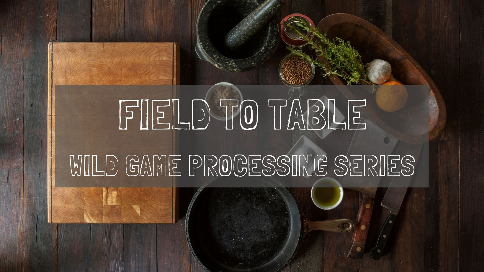 FIELD_TO_TABLE_WILD_GAME_PROCESSING_SERIES.jpg