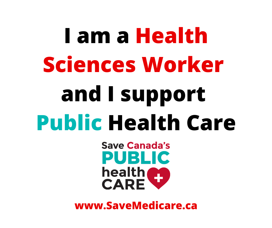 I am a health sciences worker and I support public health care