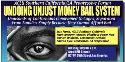 ACLU Southern California/LA Progressive Forum: Undoing Unjust Money Bail System