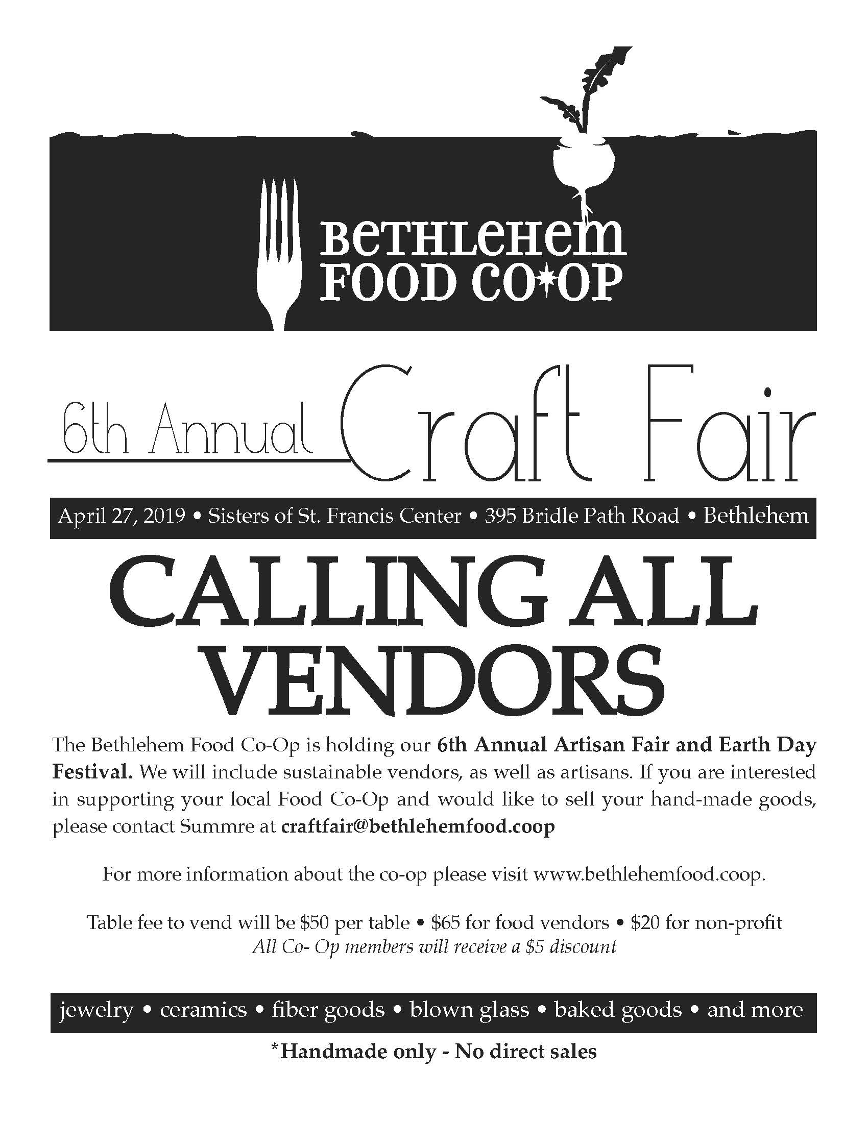 CALL FOR VENDORS:  The 6th Annual Artisan Fair & Earth Day Festival will include sustainable vendors and artisans. If you are interested in supporting your local food co-op and would like to sell your handmade goods, please contact Summre at craftfair@bethlehemfood.coop.   Table fee to vend will be $50 per table. $65 for food vendors. $20 for non-profit organizations. All Co-Op members will receive a $5 discount.   Jewelry • Ceramics • Fiber Goods • Blown Glass • Baked Goods • And More!  Handmade only. No direct sales.