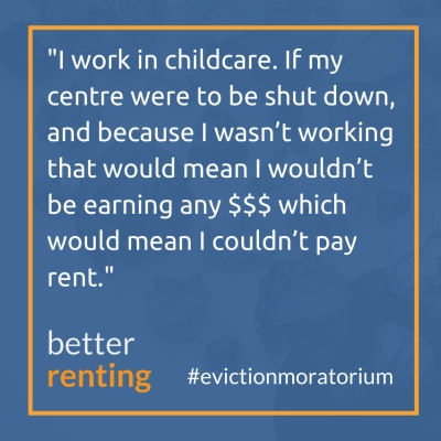 I work in childcare. If my centre were to be shut down, and because I wasn't working that would mean I wouldn't be earning any $$$ which would mean I couldn't pay rent.