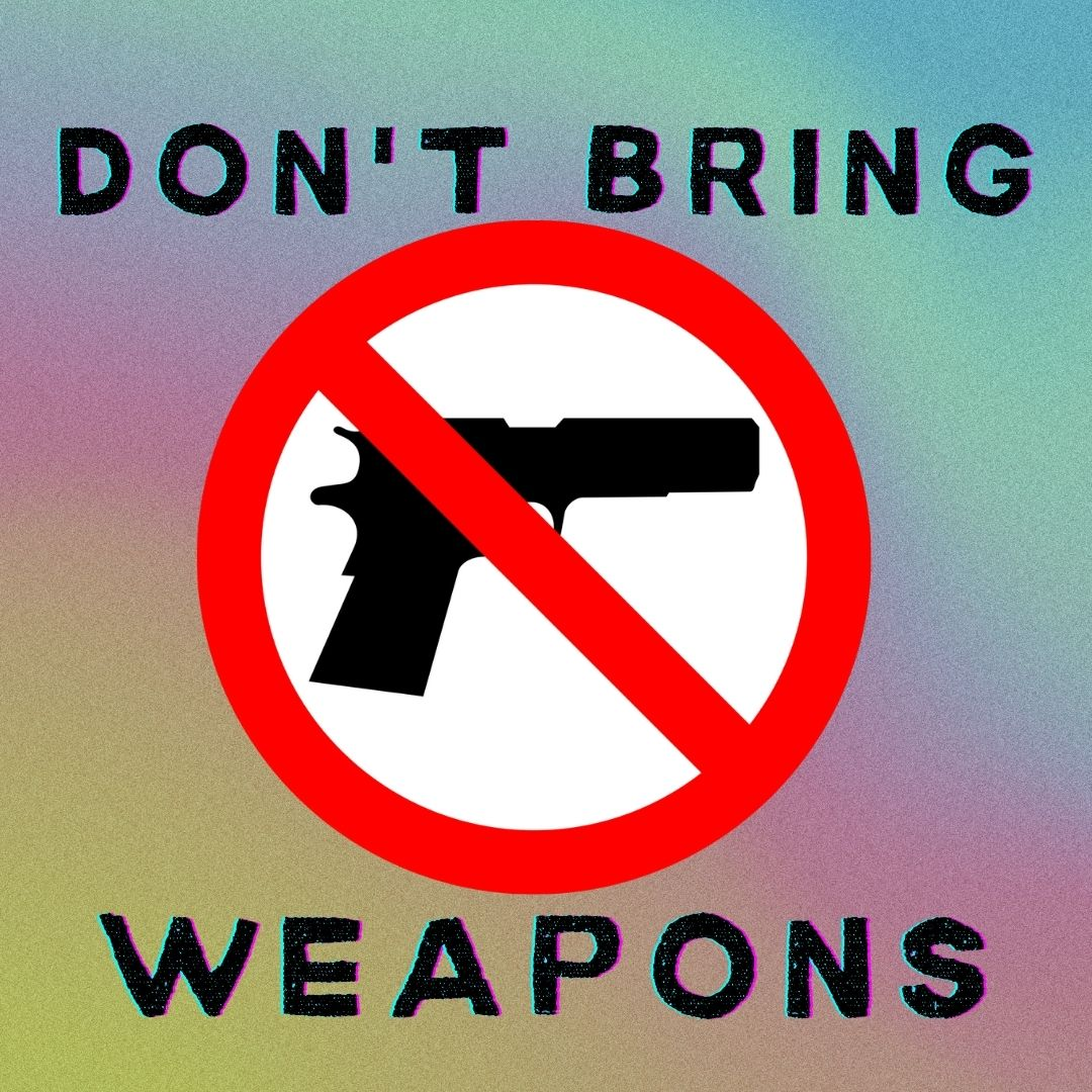 dont bring weapons