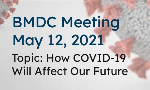 BDMC Meeting May 12- Topic- How COVID-19 will affect our future