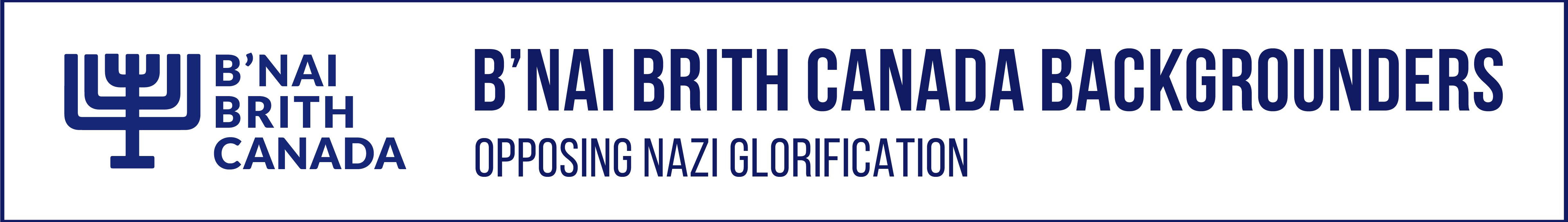 B'nai Brith Backgrounders: Opposing Nazi Glorification