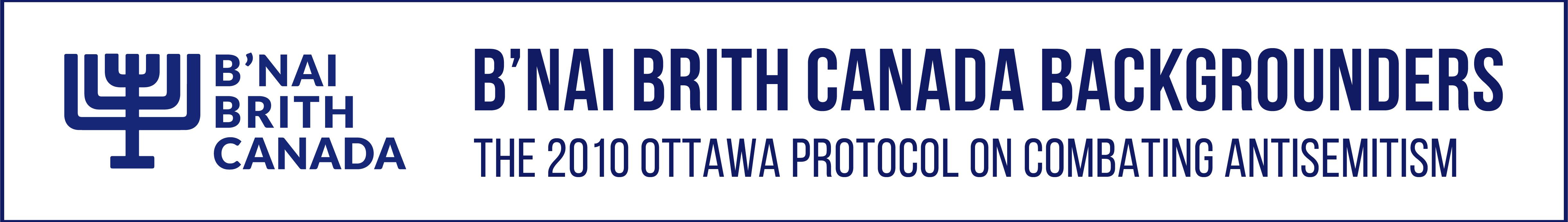 B'nai Brith Backgrounders: The 2010 Ottawa Protocol on Combating Antisemitism