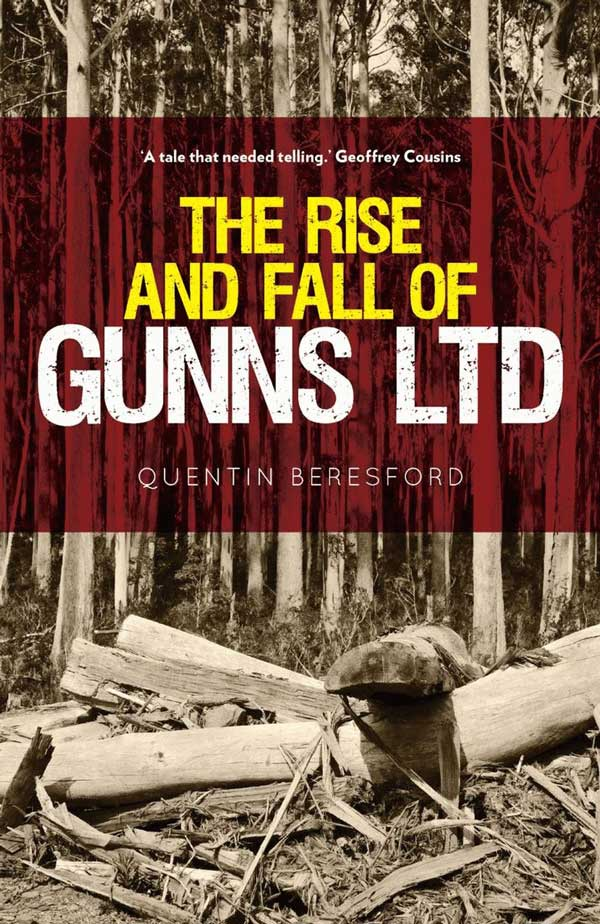The Rise and Fall of Gunns Ltd. By Quentin Beresford