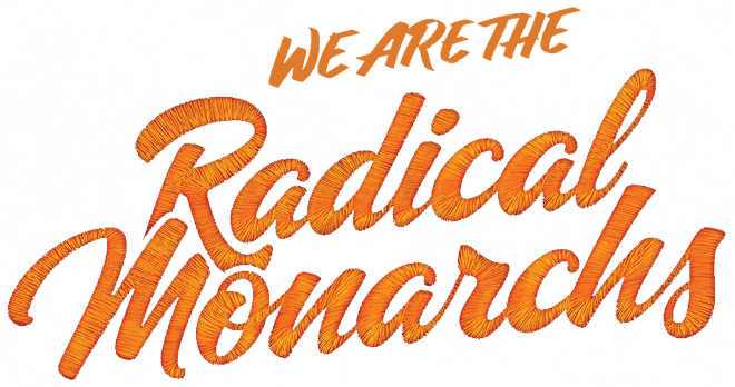 WE ARE THE RADICAL MONARCHS