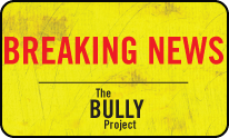 Breaking News - The Bully Project