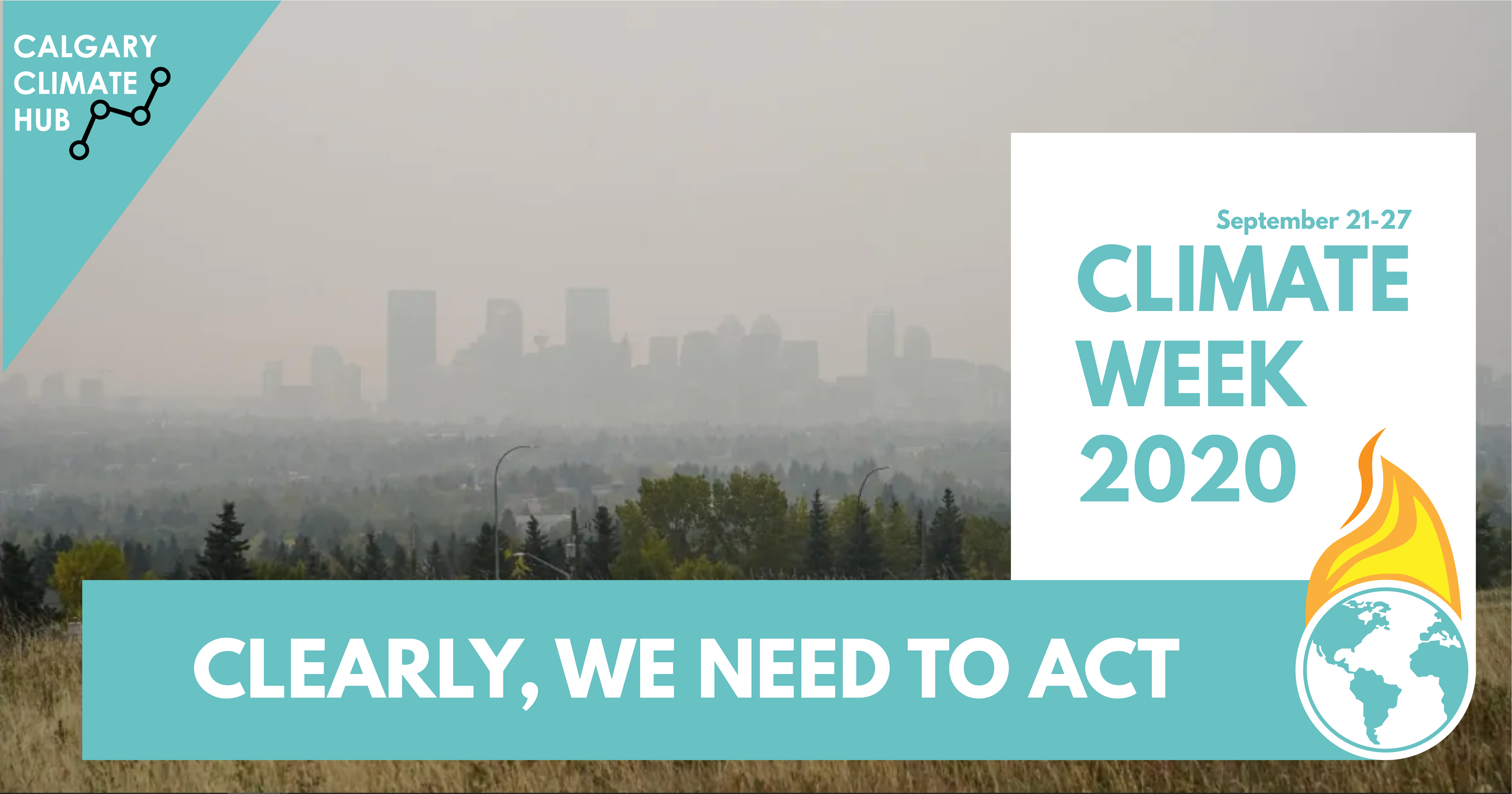 Calgary skyline obscured by smoke with headline Clearly, we need to act and climate week 2020 logo depicting flames coming out of the globe