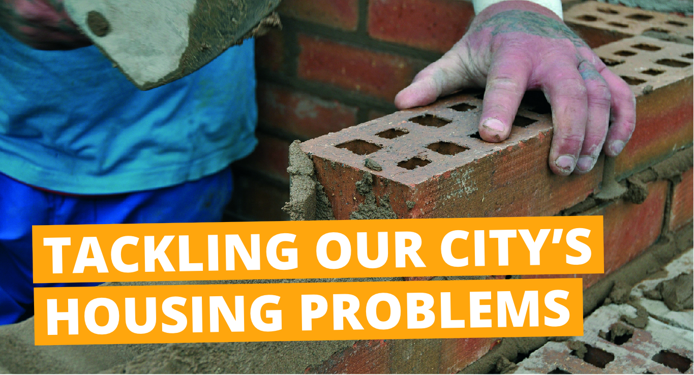 Tackling our City's Housing Problems
