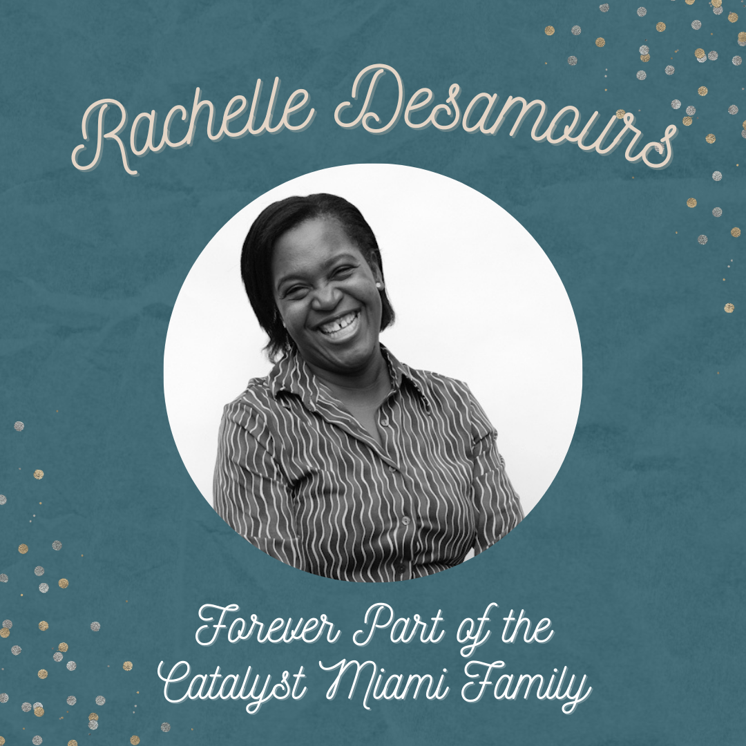 Photo of Rachelle Desamours: Forever Part of the Catalyst Miami Family