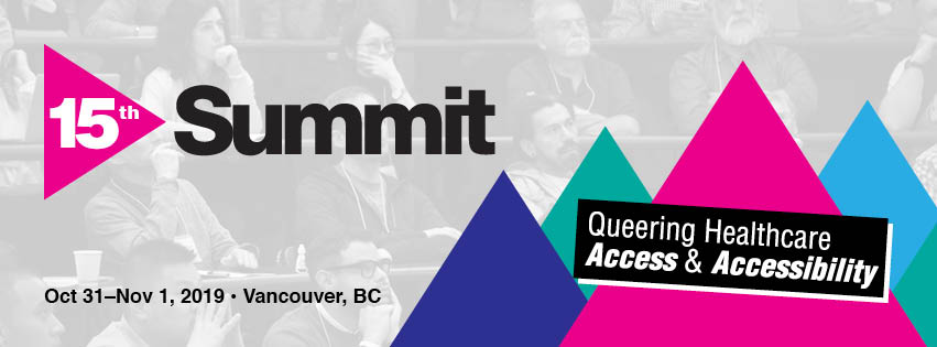 15th Summit: Queering Healthcare Access & Accessibility, Oct 31–Nov 1, 2019.