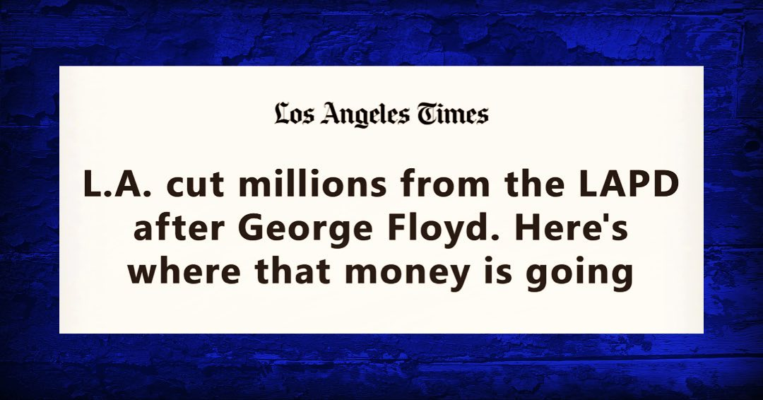LA Times L.A. cut millions from the LAPD after George Floyd. Here's where that money is going 5-26-2021