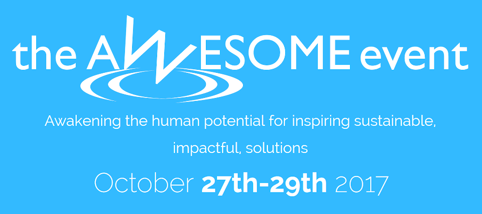 The Awesome Event:  Awakening the human potential for inspiring sustainable, impactful solutions - October 27 - 29, 2017