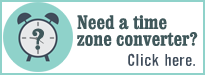 Need a time zone converter? Click here.