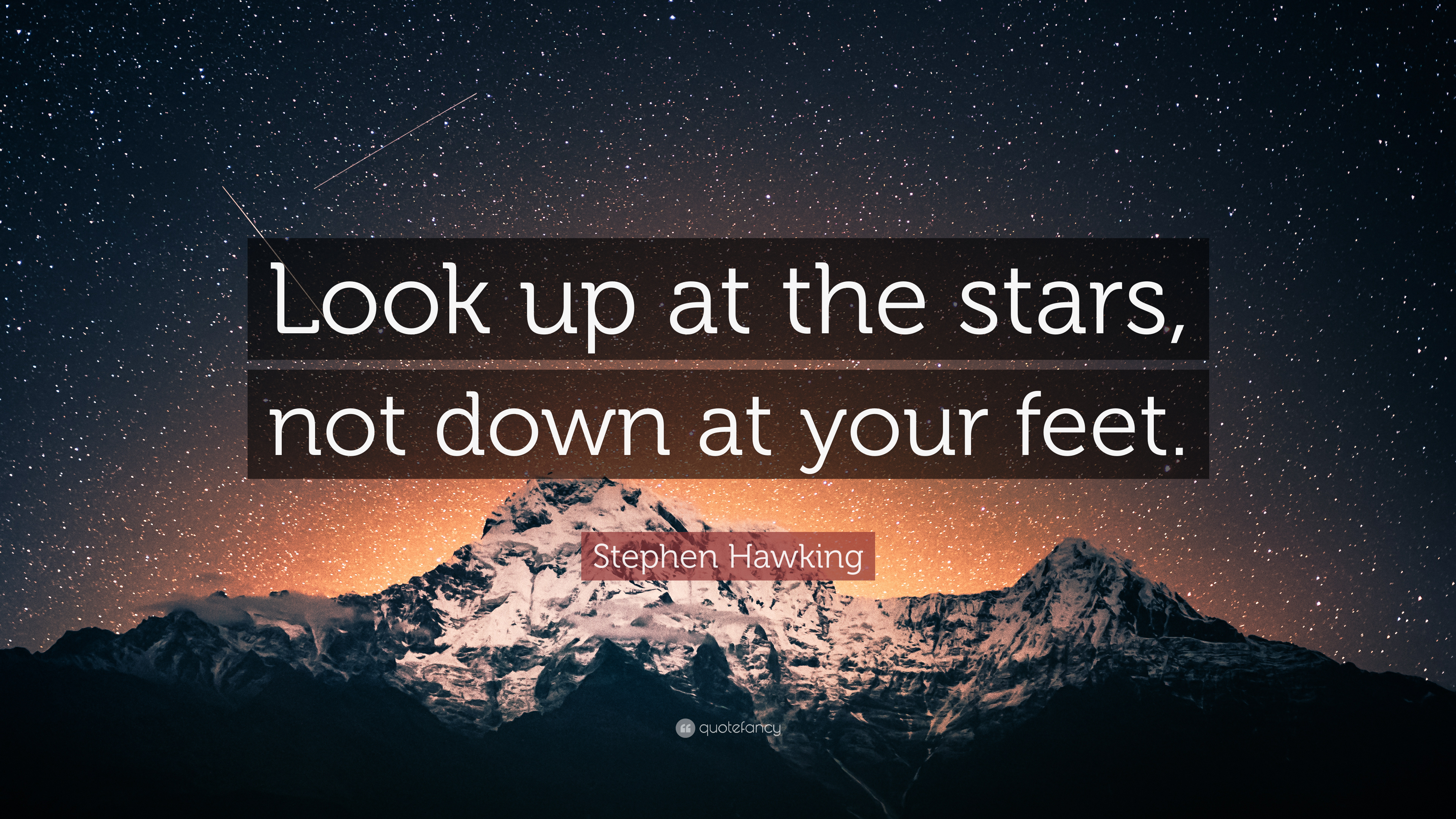 2021383-Stephen-Hawking-Quote-Look-up-at-the-stars-not-down-at-your-feet.jpg