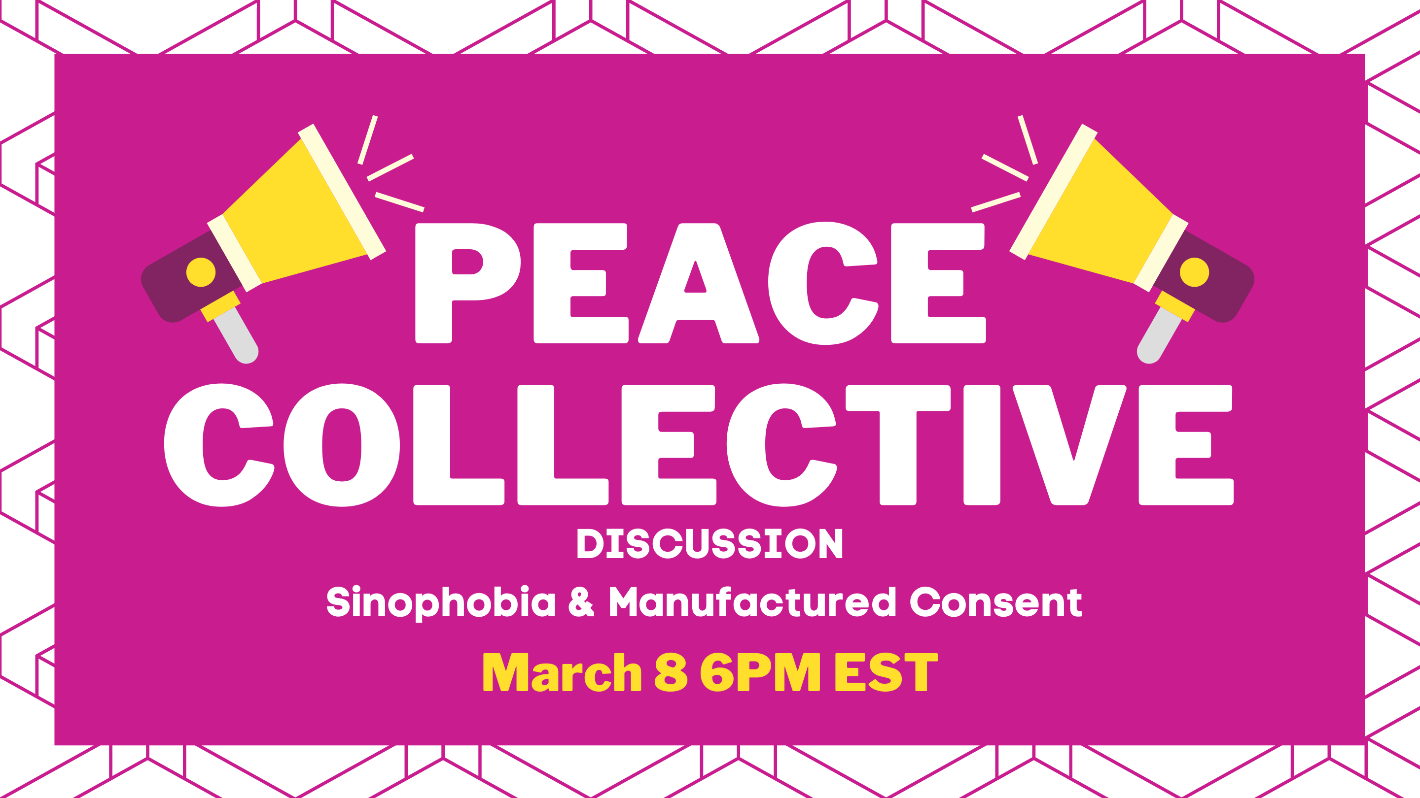 Peace Collective Discussion: Sinophobia & Manufactured Consent