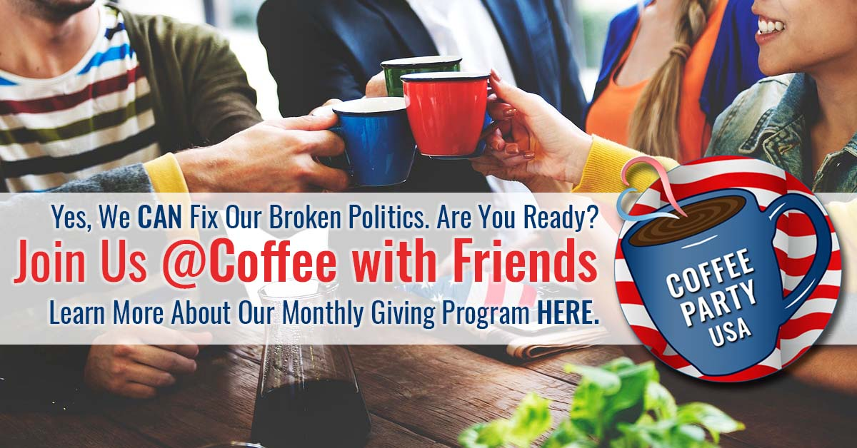 Join Coffee with Friends, Coffee Party USA's monthly giving program